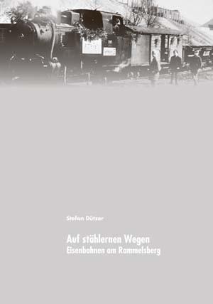 Rammelsberger Forum - Band 5: Auf stählernen Wegen