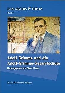 Goslarsches Forum Band 7: Adolf Grimme und die Adolf-Grimme-Gesamtschule