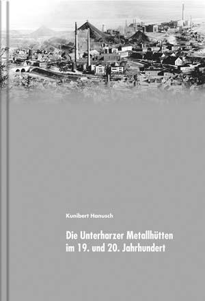 Rammelsberger Forum - Band 4: Die Unterharzer Metallhütten im 19. und 20. Jahrhundert