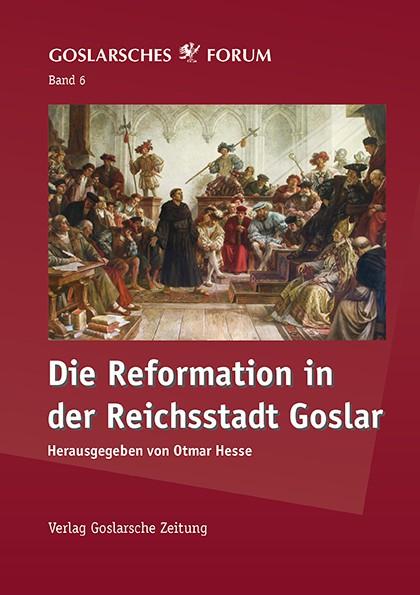 Goslarsches Forum - Band 6: Die Reformation in der Reichsstadt Goslar