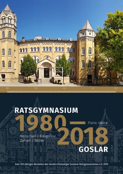 Ratsgymnasium Goslar 1980 - 2018 Menschen, Ereignisse, Zahlen, Bilder