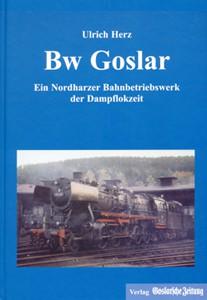 Bw Goslar - Ein Nordharzer Bahnbetriebswerk der Dampflokzeit
