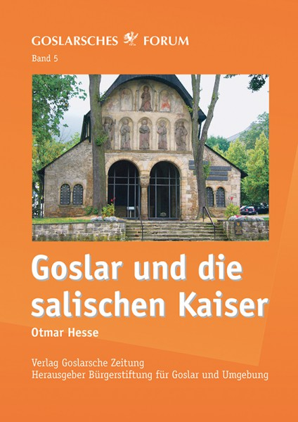 Goslarsches Forum Band 5: Goslar und die salischen Kaiser